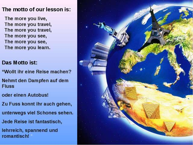 * The motto of our lesson is: The more you live, The more you travel, The mor...