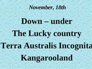 November, 18th Down – under The Lucky country Terra Australis Incognita Kanga