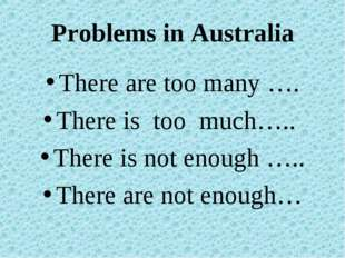 Problems in Australia There are too many …. There is too much….. There is not