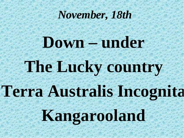 November, 18th Down – under The Lucky country Terra Australis Incognita Kanga...