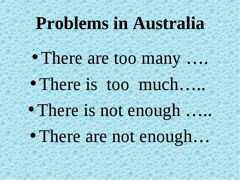 Problems in Australia There are too many …. There is too much….. There is not...