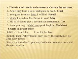 3. There is a mistake in each sentence. Correct the mistakes. 1. Actors may