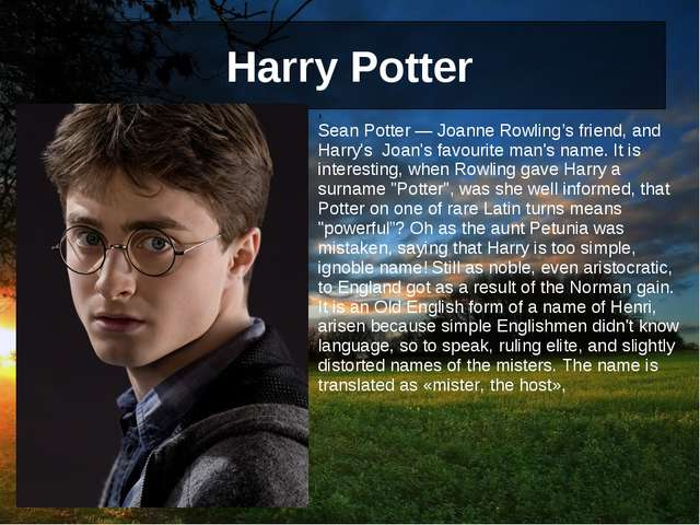 Harry Potter 	, Sean Potter — Joanne Rowling's friend, and Harry's Joan's fav...