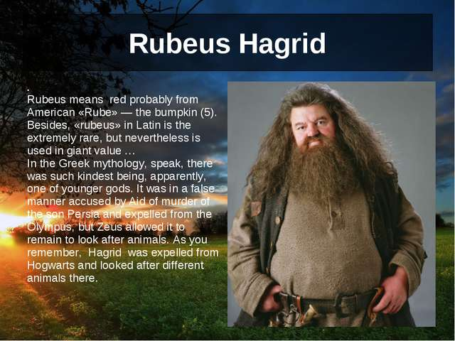 Rubeus Hagrid . Rubeus means red probably from American «Rube» — the bumpkin...