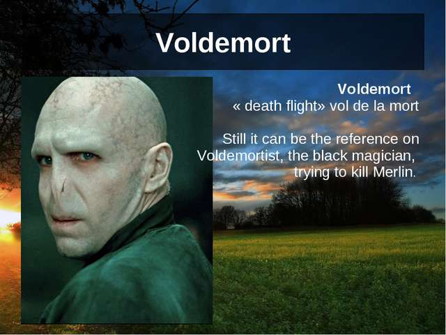 Voldemort Voldemort « death flight» vol de la mort Still it can be the refere...
