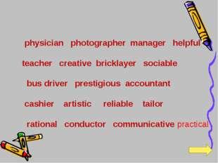 physician photographer manager helpful teacher creative bricklayer sociable