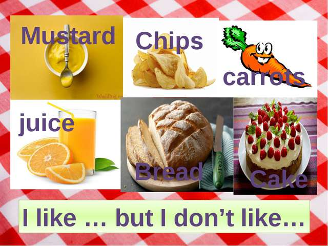 Mustard Chips carrots juice Bread Cake I like … but I don't like…