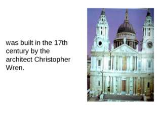 was built in the 17th century by the architect Christopher Wren.