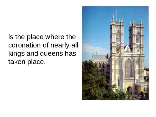 is the place where the coronation of nearly all kings and queens has taken p...