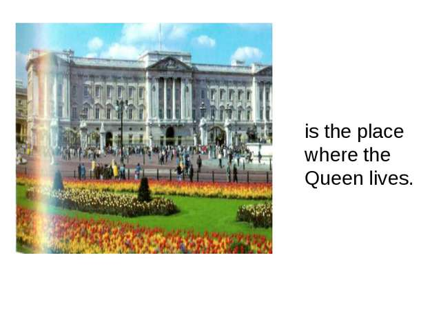 is the place where the Queen lives.