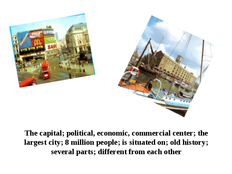The capital; political, economic, commercial center; the largest city; 8 mill...