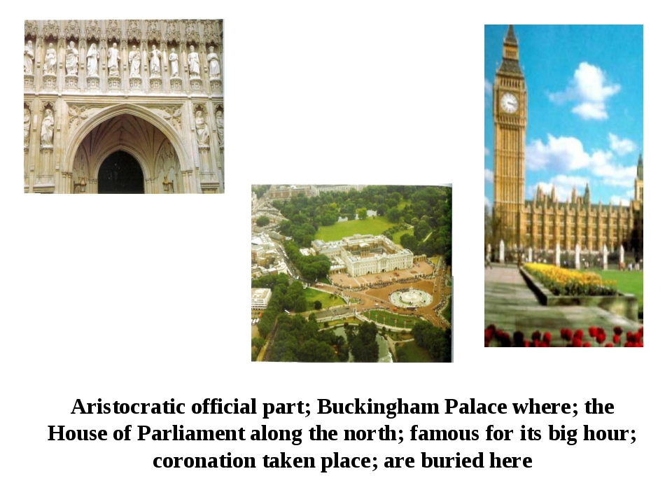 Aristocratic official part; Buckingham Palace where; the House of Parliament...