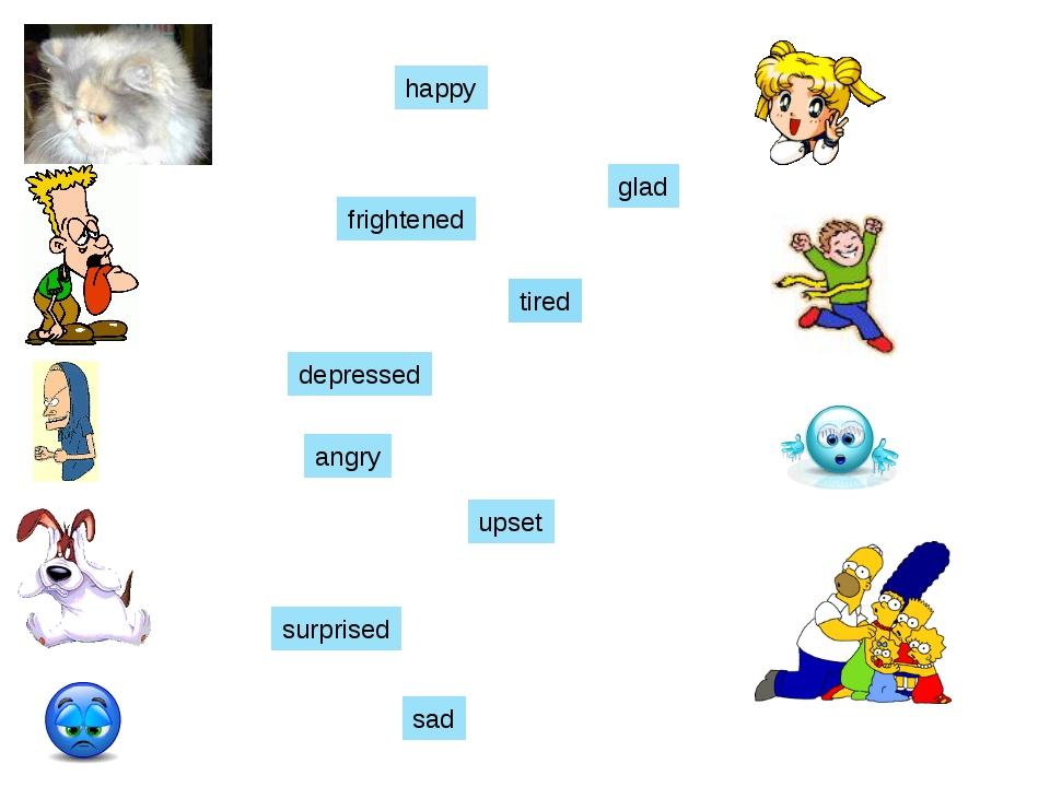 happy angry sad upset surprised frightened glad depressed tired