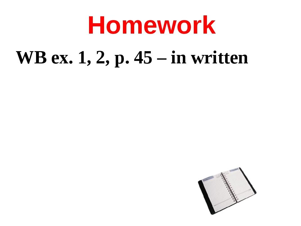Homework WB ex. 1, 2, p. 45 – in written
