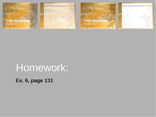 Homework: Ex. 6, page 131