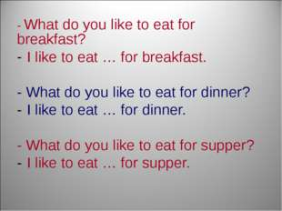 - What do you like to eat for breakfast? I like to eat … for breakfast. - Wha