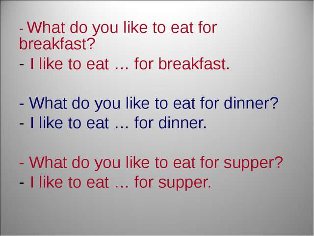 - What do you like to eat for breakfast? I like to eat … for breakfast. - Wha...