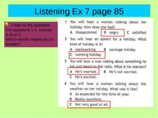 Listening Ex 7 page 85 Listen to the speakers. For questions 1-4, choose A,B