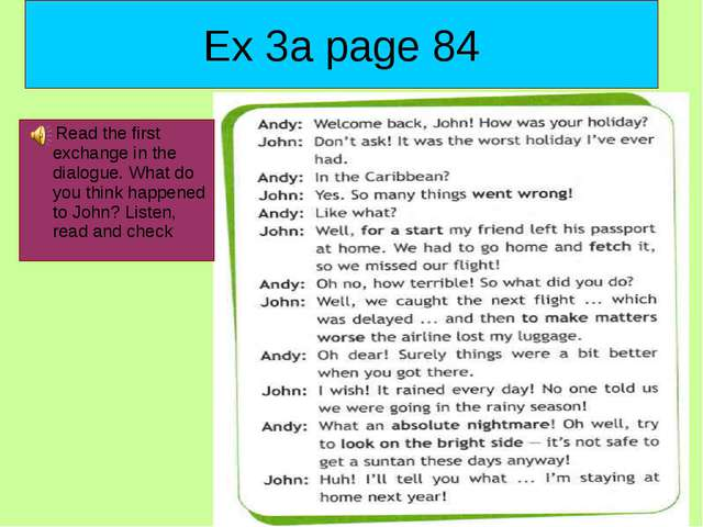 Ex 3a page 84 Read the first exchange in the dialogue. What do you think happ...