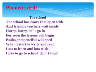 Phonetic drill The school The school has doors that open wide And friendly te