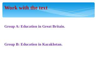Work with the text Group A: Education in Great Britain. Group B: Education in