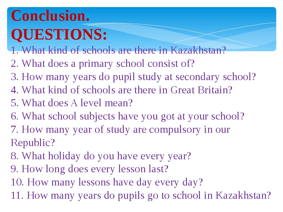 Conclusion. QUESTIONS: 1. What kind of schools are there in Kazakhstan? 2. Wh...