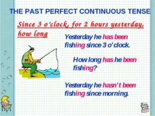 THE PAST PERFECT CONTINUOUS TENSE Since 3 o'clock, for 2 hours yesterday, how