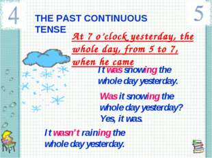THE PAST CONTINUOUS TENSE At 7 o'clock yesterday, the whole day, from 5 to 7,