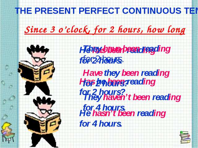 THE PRESENT PERFECT CONTINUOUS TENSE Since 3 o'clock, for 2 hours, how long H...
