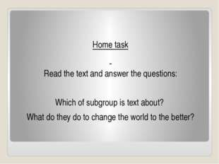 Home task Read the text and answer the questions: Which of subgroup is text a