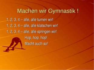 Machen wir Gymnastik ! 1, 2, 3, 4 – alle, alle turnen wir! 1, 2, 3, 4 – alle
