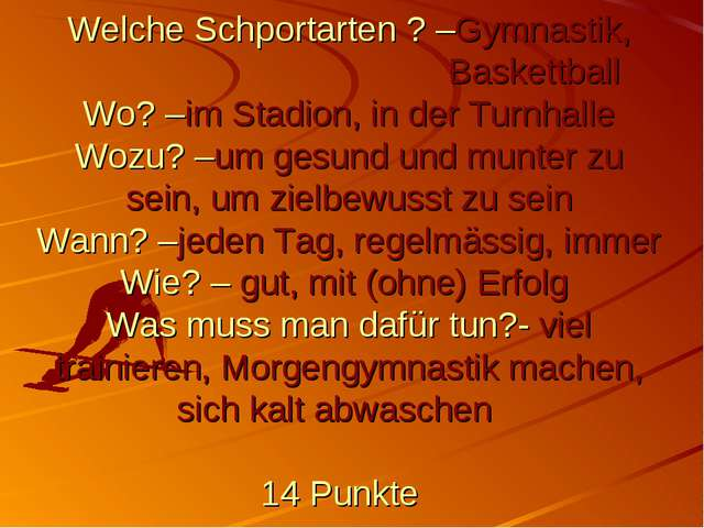 Welche Schportarten ? –Gymnastik, Baskettball Wo? –im Stadion, in der Turnhal...