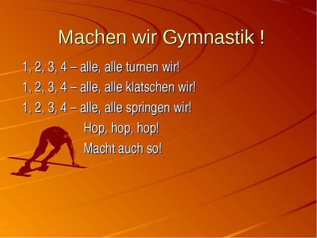 Machen wir Gymnastik ! 1, 2, 3, 4 – alle, alle turnen wir! 1, 2, 3, 4 – alle...