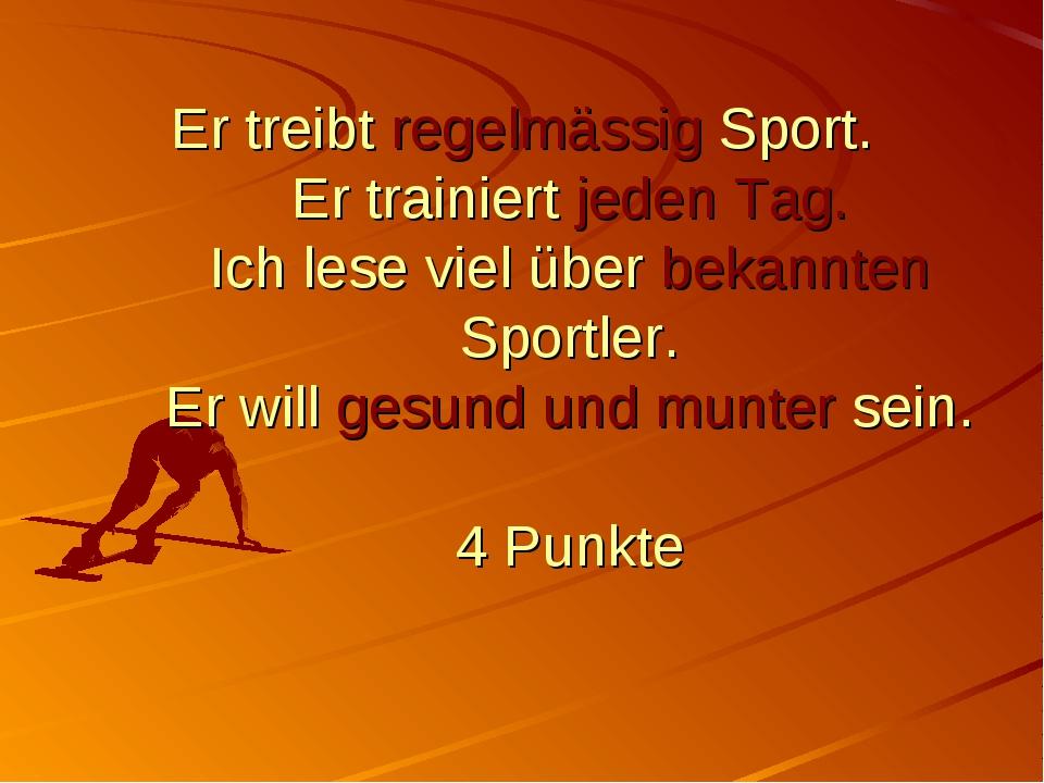 Er treibt regelmässig Sport. Er trainiert jeden Tag. Ich lese viel über bekan...