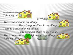 2 level: fill in the blanks using the pictures. 	 This is my village. My vill