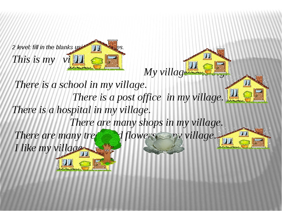 2 level: fill in the blanks using the pictures. 	 This is my village. My vill...