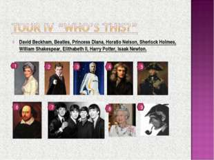 David Beckham, Beatles, Princess Diana, Horatio Nelson, Sherlock Holmes, Will