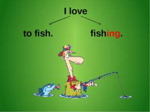 I love to fish. fishing.