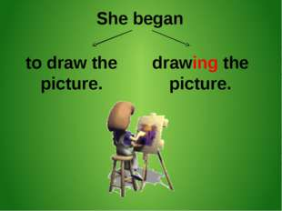 She began to draw the picture. drawing the picture.