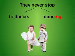 They never stop to dance. dancing.
