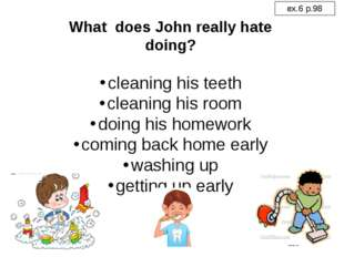 What does John really hate doing? cleaning his teeth cleaning his room doing
