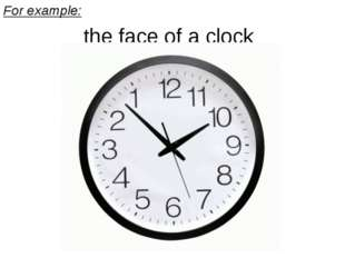 For example: the face of a clock
