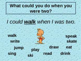 speak walk eat drink play sing skate jump ski read write draw What could you