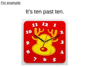 For example: It's ten past ten.