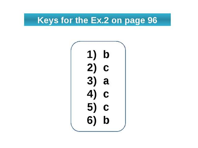 Keys for the Ex.2 on page 96 b c a c c b