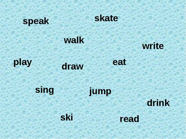 speak walk eat drink play sing skate jump ski read write draw