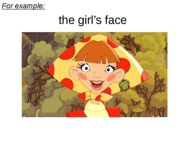 For example: the girl's face