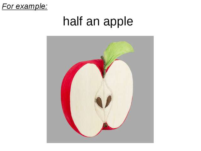 For example: half an apple