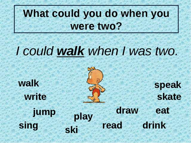 speak walk eat drink play sing skate jump ski read write draw What could you...