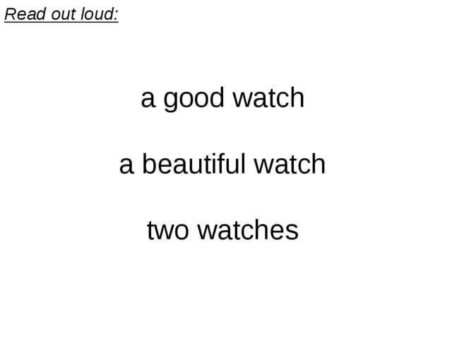 Read out loud: a good watch a beautiful watch two watches